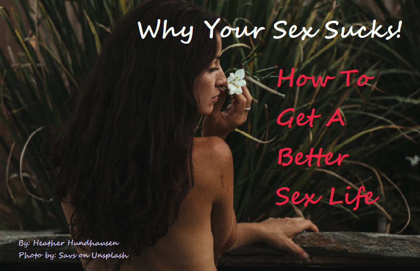 Why Your Sex Sucks and How to Get a Better Sex Life