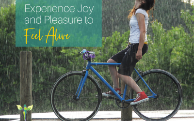 Experience Joy and Pleasure to Feel Alive