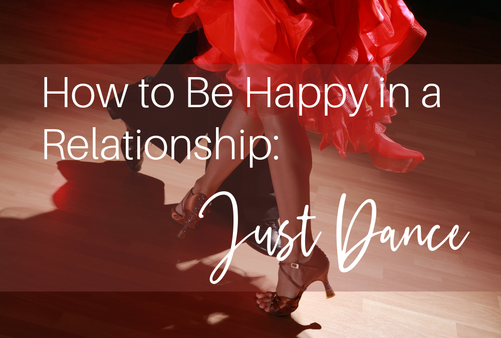 How to Be Happy in a Relationship: Just Dance