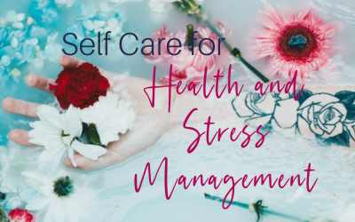 You Need to Get It Done: The Importance of Self Care for Health and Stress Management