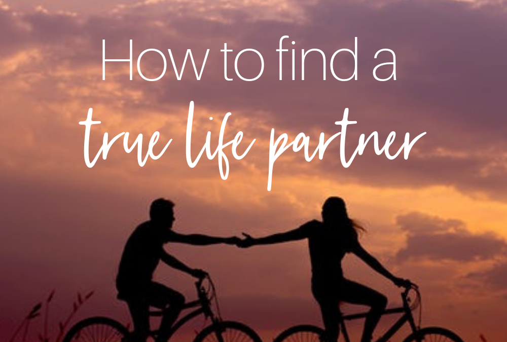 How to Find a True Life Partner Who Gets You: The Journey Starts With YOU