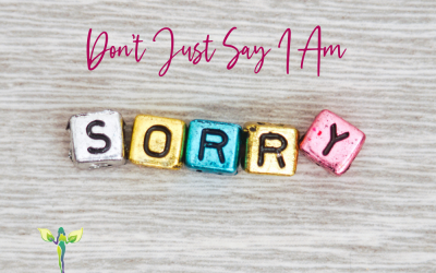 Don't Just Say I Am Sorry
