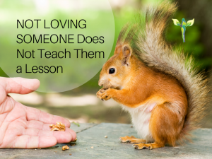 squirrel eating from man's hand, not loving someone does not teach them a lesson