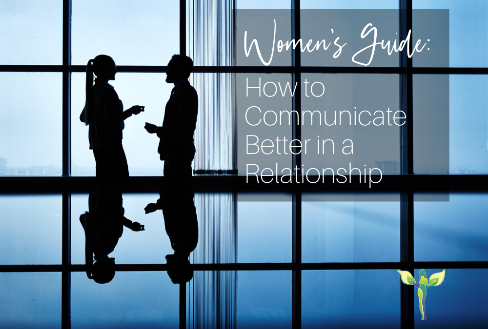 Women's Guide: How to Communicate Better in a Relationship