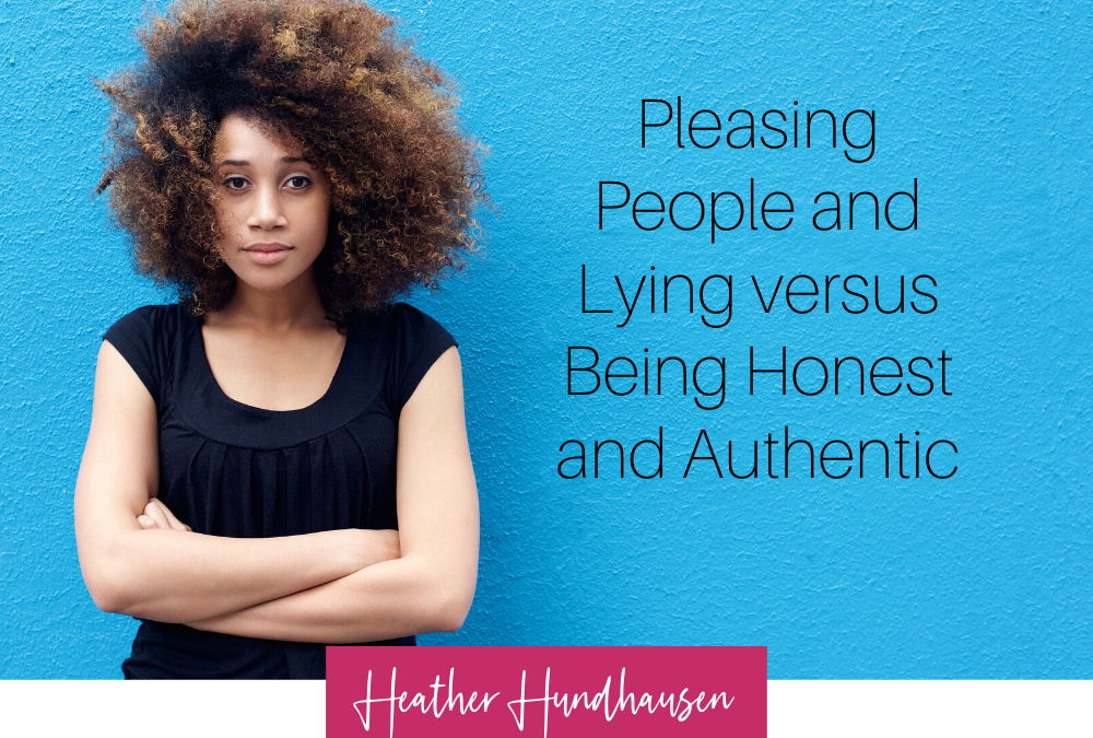 Pleasing People and Lying versus Being Honest and Authentic